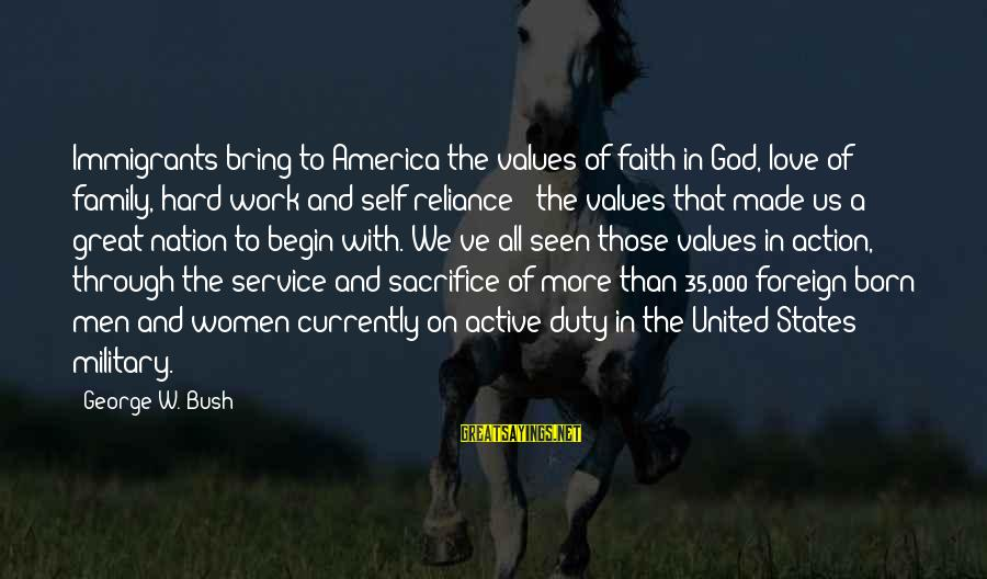 Hard Work And Sacrifice Sayings By George W. Bush: Immigrants bring to America the values of faith in God, love of family, hard work