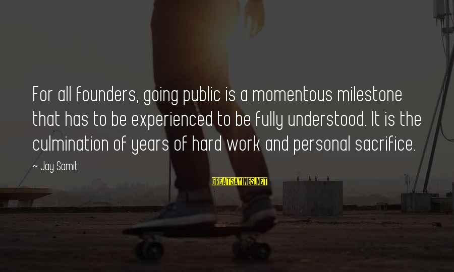Hard Work And Sacrifice Sayings By Jay Samit: For all founders, going public is a momentous milestone that has to be experienced to