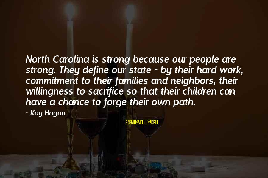 Hard Work And Sacrifice Sayings By Kay Hagan: North Carolina is strong because our people are strong. They define our state - by