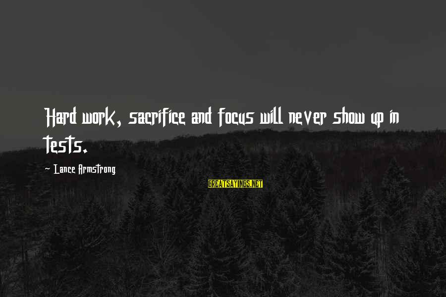 Hard Work And Sacrifice Sayings By Lance Armstrong: Hard work, sacrifice and focus will never show up in tests.