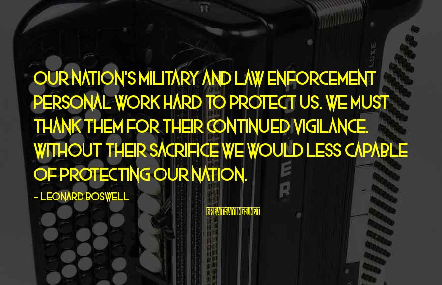 Hard Work And Sacrifice Sayings By Leonard Boswell: Our nation's military and law enforcement personal work hard to protect us. We must thank