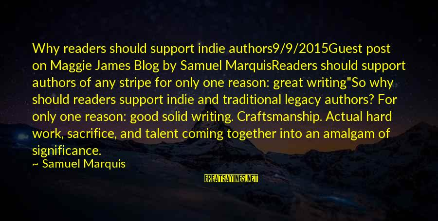 Hard Work And Sacrifice Sayings By Samuel Marquis: Why readers should support indie authors9/9/2015Guest post on Maggie James Blog by Samuel MarquisReaders should