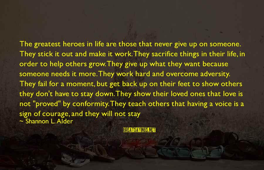 Hard Work And Sacrifice Sayings By Shannon L. Alder: The greatest heroes in life are those that never give up on someone. They stick