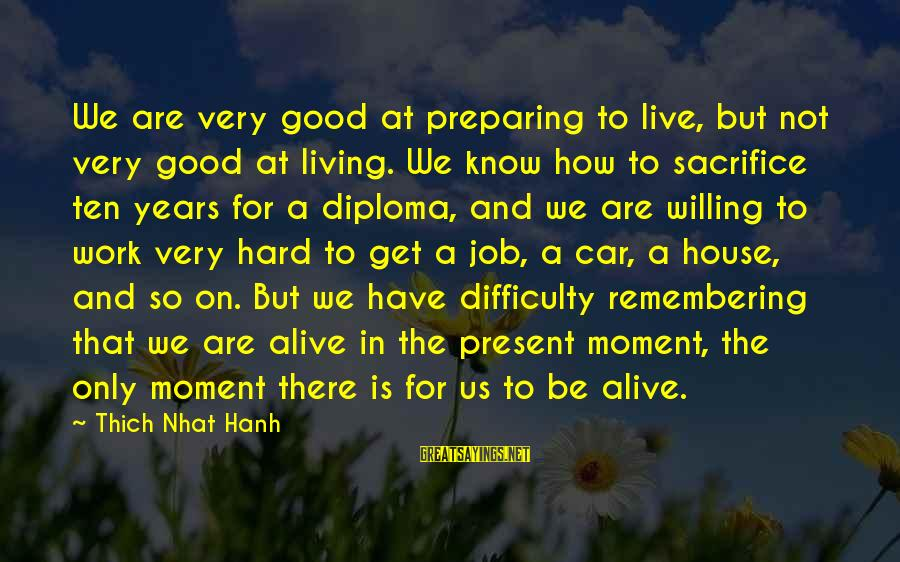 Hard Work And Sacrifice Sayings By Thich Nhat Hanh: We are very good at preparing to live, but not very good at living. We