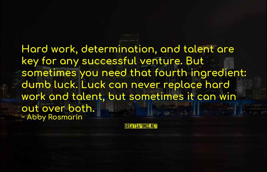 Hard Work Key Success Sayings By Abby Rosmarin: Hard work, determination, and talent are key for any successful venture. But sometimes you need