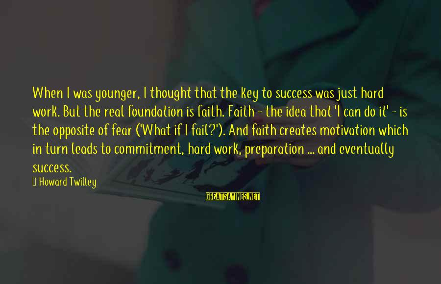 Hard Work Key Success Sayings By Howard Twilley: When I was younger, I thought that the key to success was just hard work.