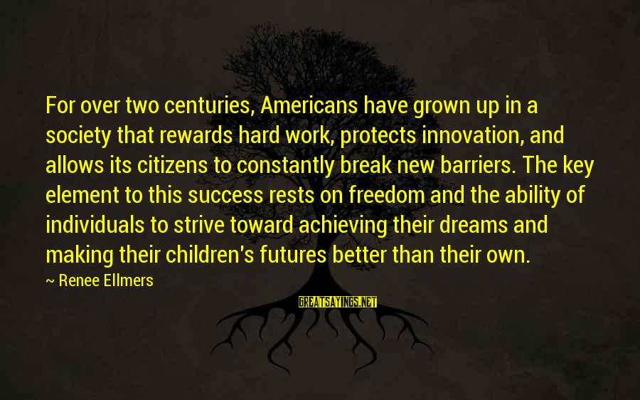Hard Work Key Success Sayings By Renee Ellmers: For over two centuries, Americans have grown up in a society that rewards hard work,