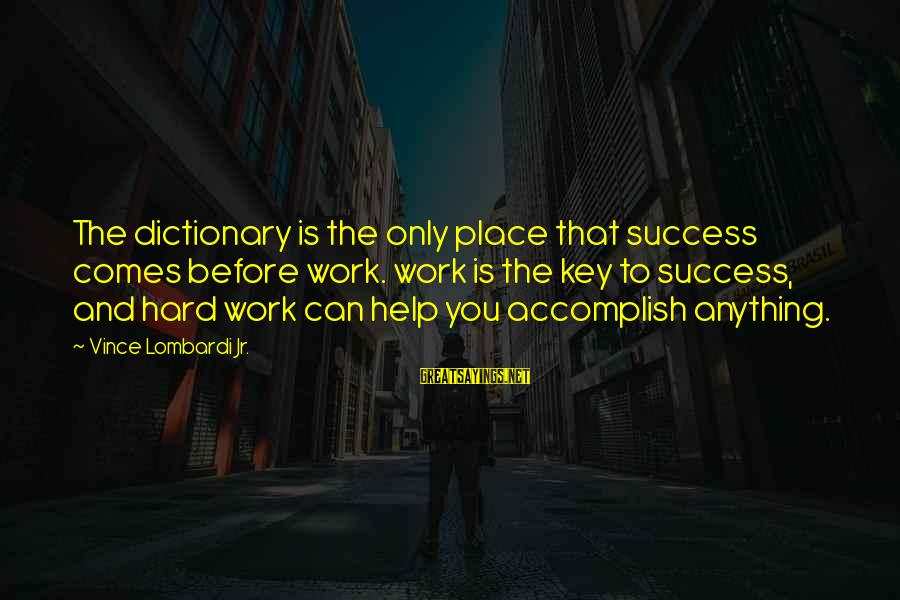 Hard Work Key Success Sayings By Vince Lombardi Jr.: The dictionary is the only place that success comes before work. work is the key
