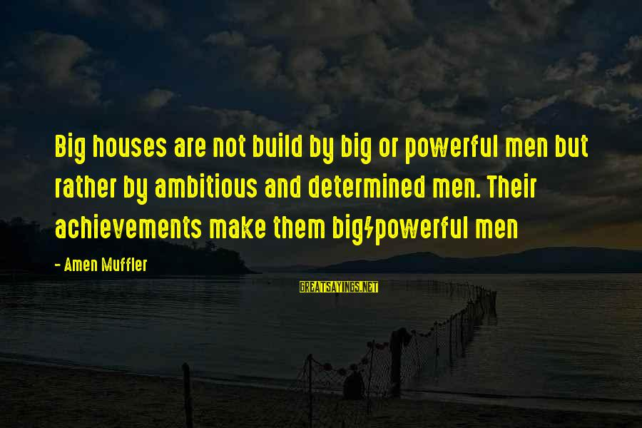 Hard Work That Pays Off Sayings By Amen Muffler: Big houses are not build by big or powerful men but rather by ambitious and