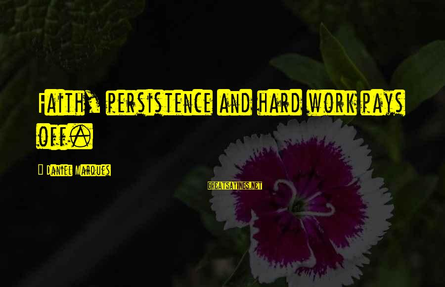 Hard Work That Pays Off Sayings By Daniel Marques: Faith, persistence and hard work pays off.