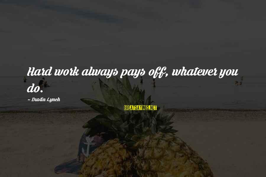 Hard Work That Pays Off Sayings By Dustin Lynch: Hard work always pays off, whatever you do.