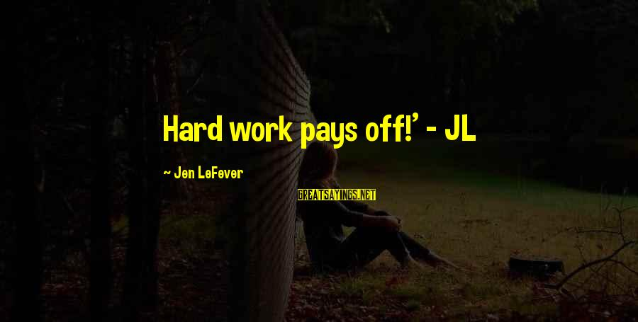 Hard Work That Pays Off Sayings By Jen LeFever: Hard work pays off!' - JL