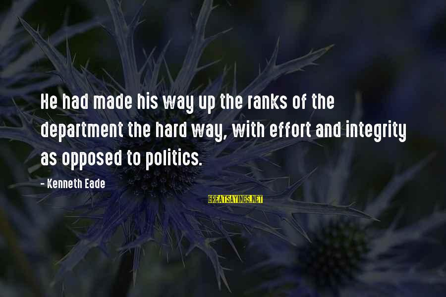 Hard Work That Pays Off Sayings By Kenneth Eade: He had made his way up the ranks of the department the hard way, with