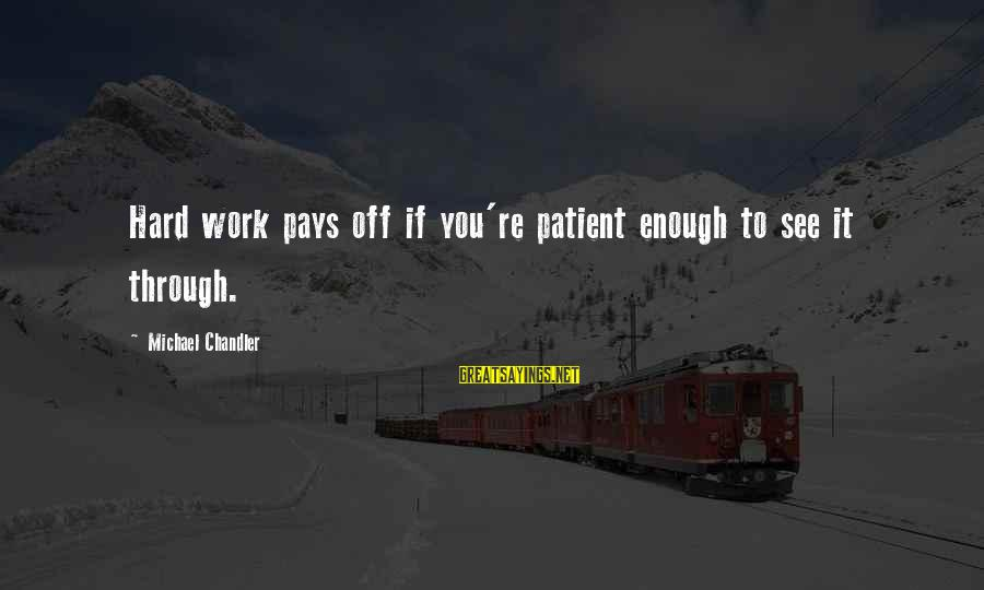 Hard Work That Pays Off Sayings By Michael Chandler: Hard work pays off if you're patient enough to see it through.
