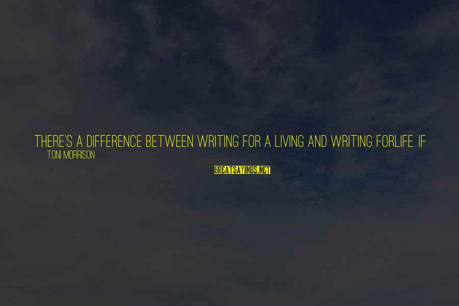 Hard Work That Pays Off Sayings By Toni Morrison: There's a difference between writing for a living and writing forlife. If you write for