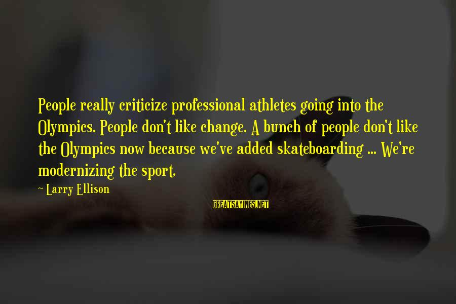 Haribo Funny Sayings By Larry Ellison: People really criticize professional athletes going into the Olympics. People don't like change. A bunch