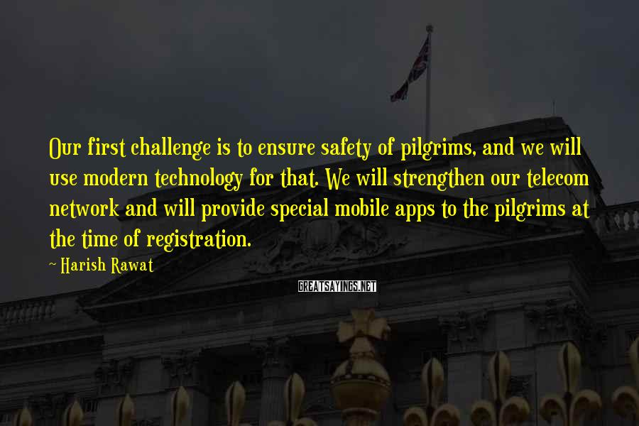 Harish Rawat Sayings: Our first challenge is to ensure safety of pilgrims, and we will use modern technology