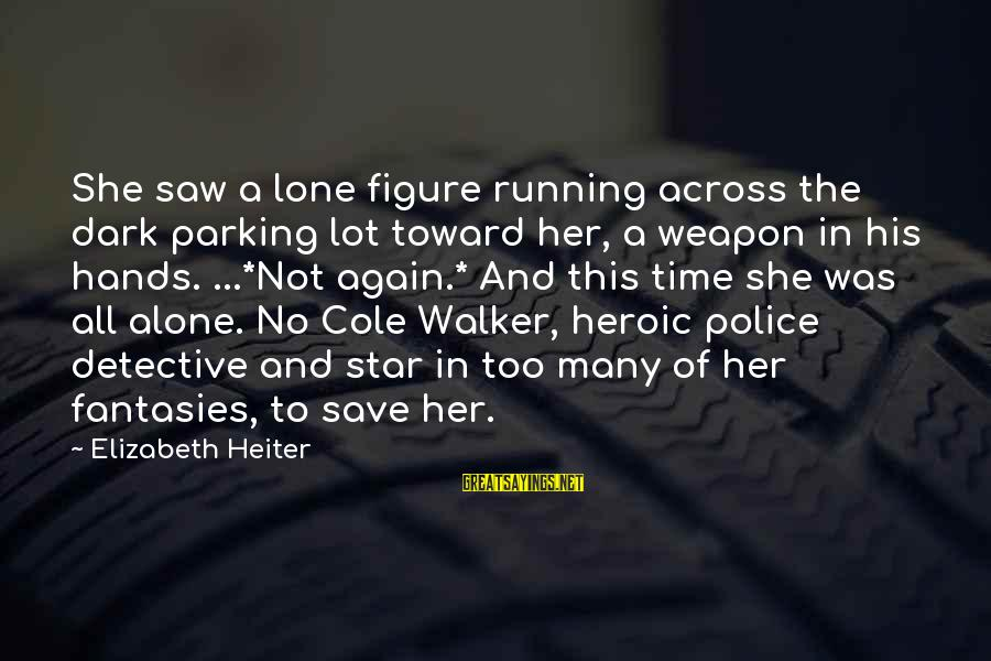 Harlequin's Sayings By Elizabeth Heiter: She saw a lone figure running across the dark parking lot toward her, a weapon
