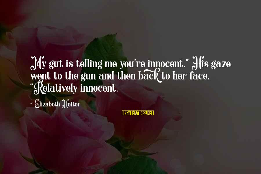 """Harlequin's Sayings By Elizabeth Heiter: My gut is telling me you're innocent."""" His gaze went to the gun and then"""