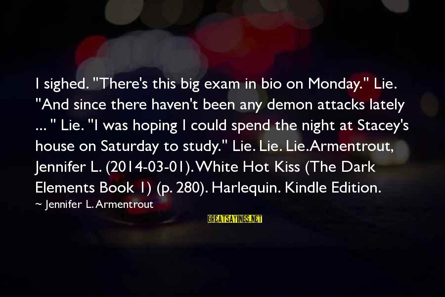 """Harlequin's Sayings By Jennifer L. Armentrout: I sighed. """"There's this big exam in bio on Monday."""" Lie. """"And since there haven't"""