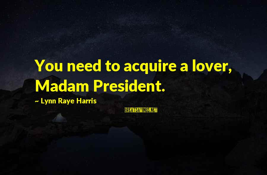 Harlequin's Sayings By Lynn Raye Harris: You need to acquire a lover, Madam President.