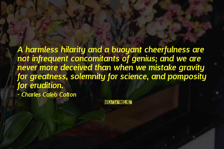 Harmless Sayings By Charles Caleb Colton: A harmless hilarity and a buoyant cheerfulness are not infrequent concomitants of genius; and we