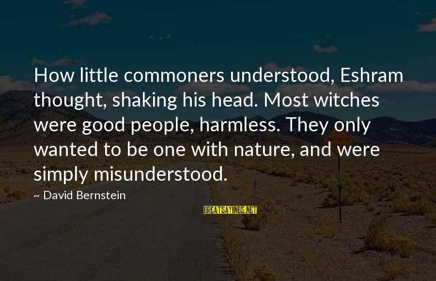 Harmless Sayings By David Bernstein: How little commoners understood, Eshram thought, shaking his head. Most witches were good people, harmless.
