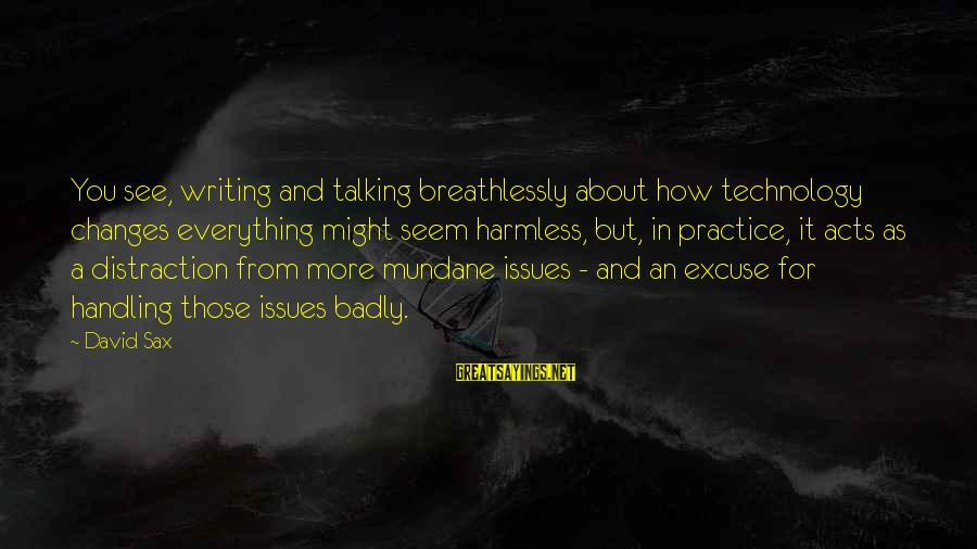 Harmless Sayings By David Sax: You see, writing and talking breathlessly about how technology changes everything might seem harmless, but,