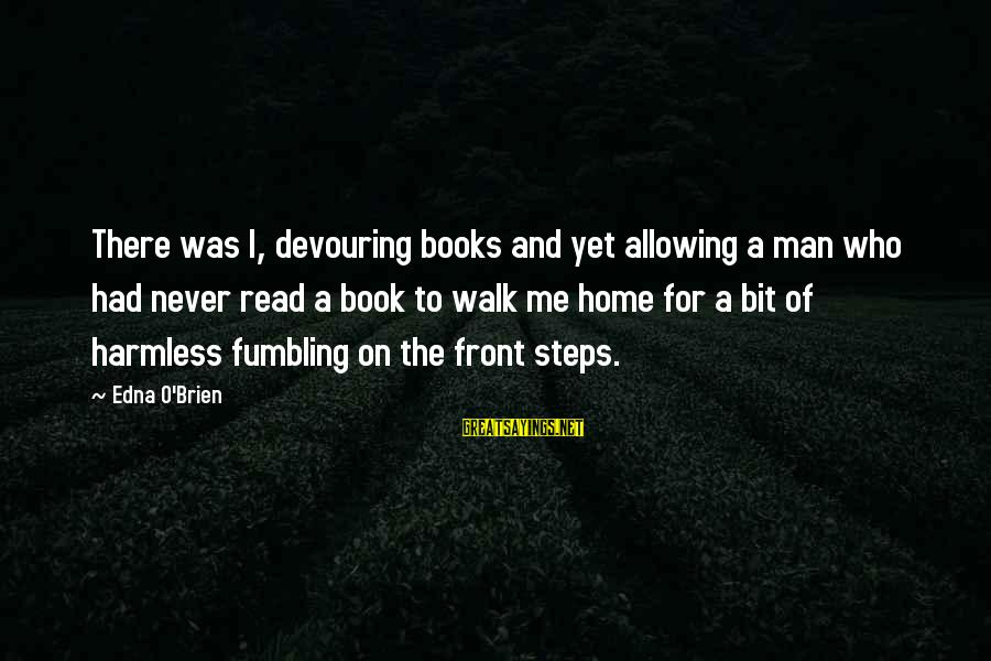 Harmless Sayings By Edna O'Brien: There was I, devouring books and yet allowing a man who had never read a