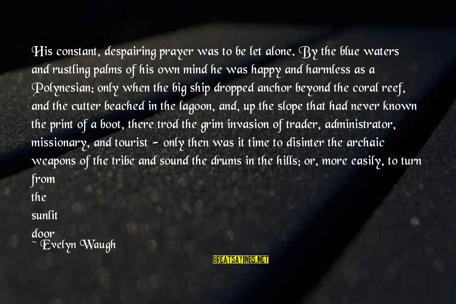 Harmless Sayings By Evelyn Waugh: His constant, despairing prayer was to be let alone. By the blue waters and rustling