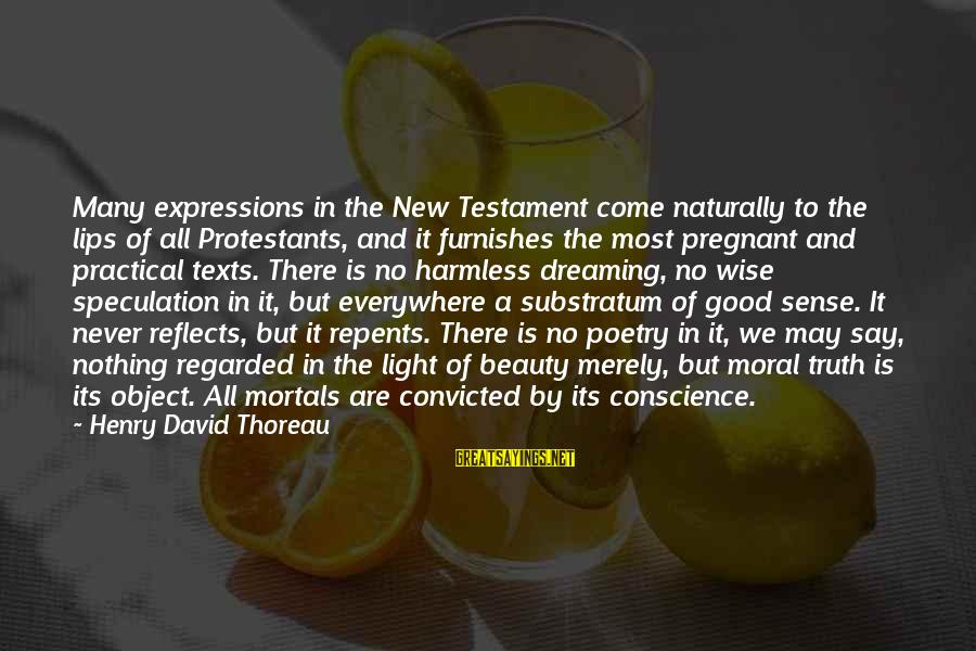 Harmless Sayings By Henry David Thoreau: Many expressions in the New Testament come naturally to the lips of all Protestants, and
