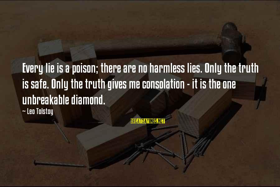 Harmless Sayings By Leo Tolstoy: Every lie is a poison; there are no harmless lies. Only the truth is safe.