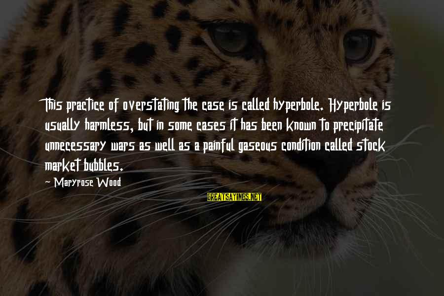 Harmless Sayings By Maryrose Wood: This practice of overstating the case is called hyperbole. Hyperbole is usually harmless, but in