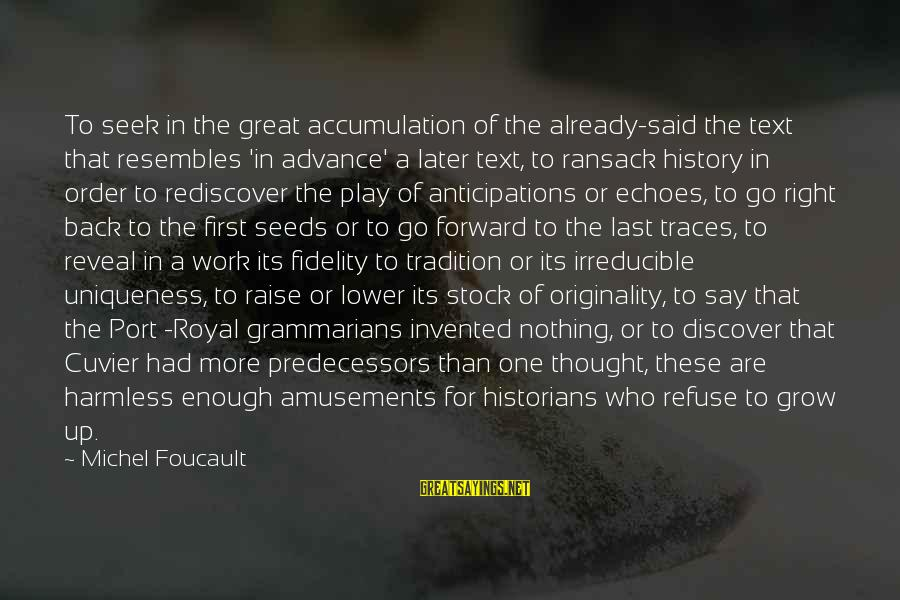Harmless Sayings By Michel Foucault: To seek in the great accumulation of the already-said the text that resembles 'in advance'