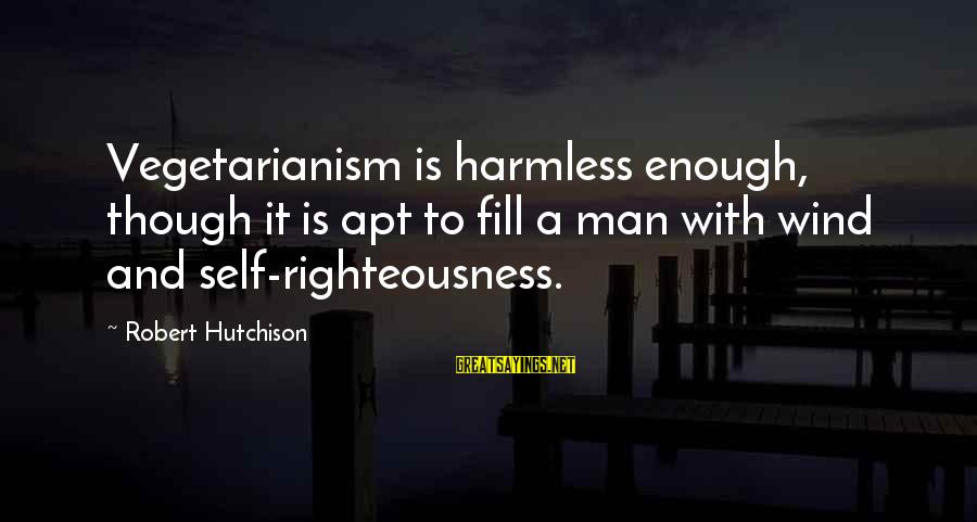 Harmless Sayings By Robert Hutchison: Vegetarianism is harmless enough, though it is apt to fill a man with wind and