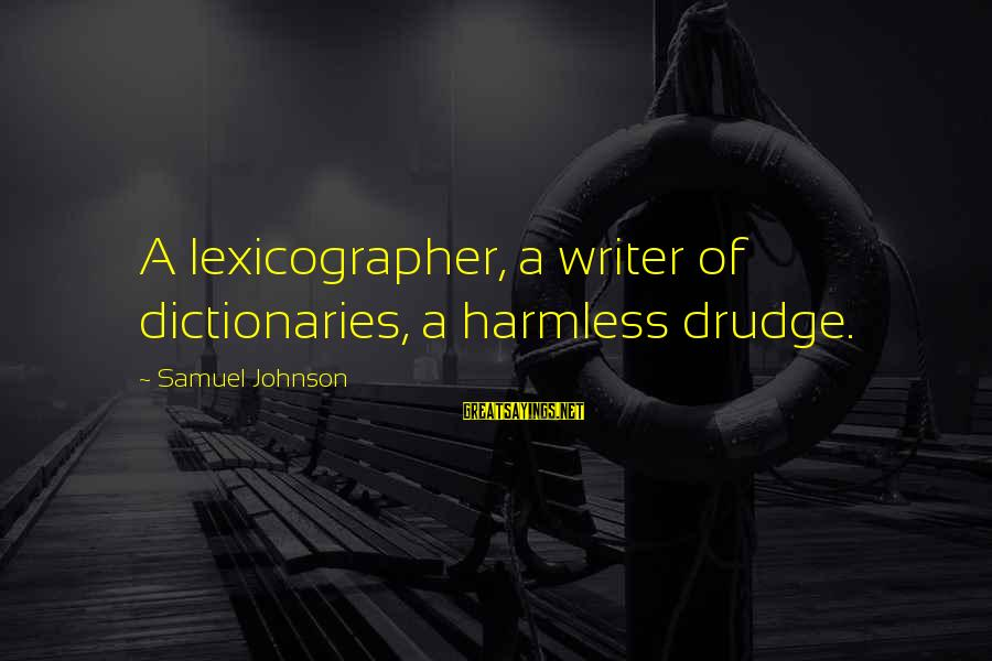 Harmless Sayings By Samuel Johnson: A lexicographer, a writer of dictionaries, a harmless drudge.