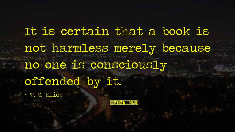 Harmless Sayings By T. S. Eliot: It is certain that a book is not harmless merely because no one is consciously