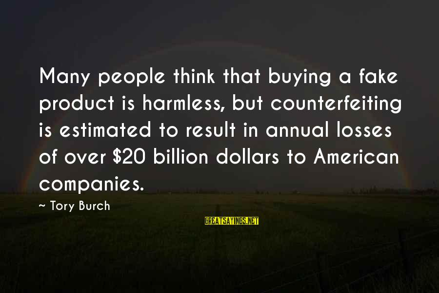 Harmless Sayings By Tory Burch: Many people think that buying a fake product is harmless, but counterfeiting is estimated to