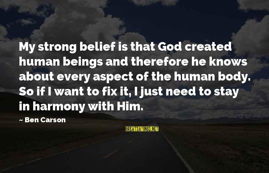 Harmony With God Sayings By Ben Carson: My strong belief is that God created human beings and therefore he knows about every