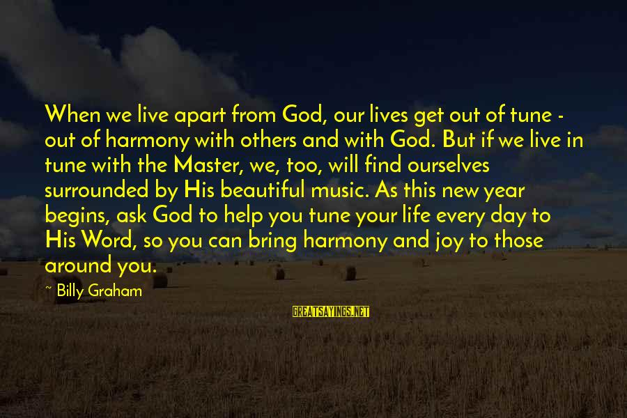 Harmony With God Sayings By Billy Graham: When we live apart from God, our lives get out of tune - out of