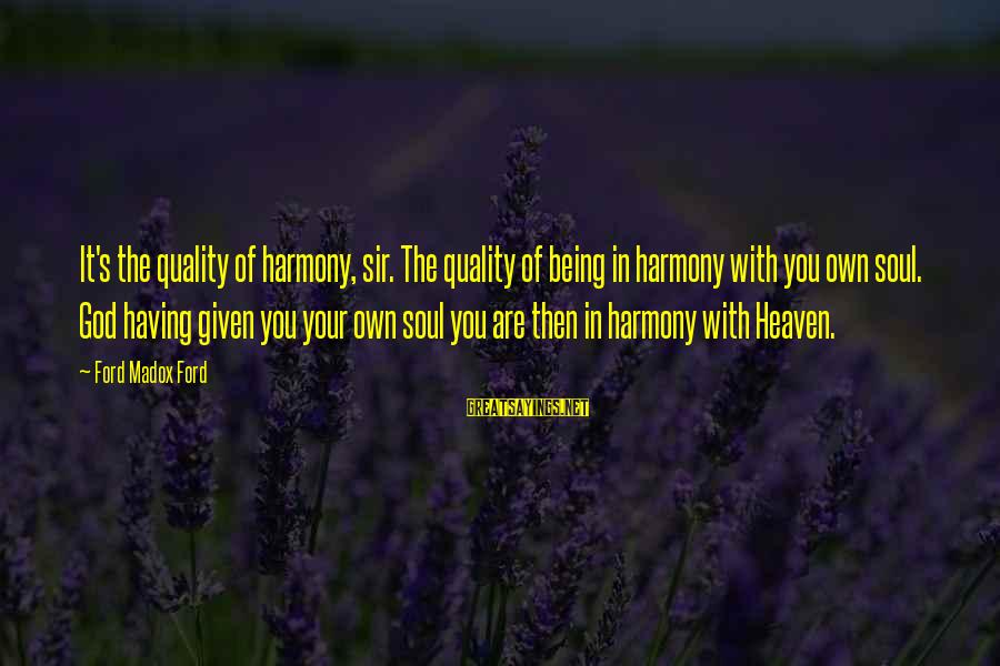 Harmony With God Sayings By Ford Madox Ford: It's the quality of harmony, sir. The quality of being in harmony with you own