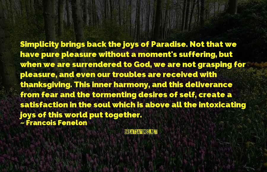 Harmony With God Sayings By Francois Fenelon: Simplicity brings back the joys of Paradise. Not that we have pure pleasure without a