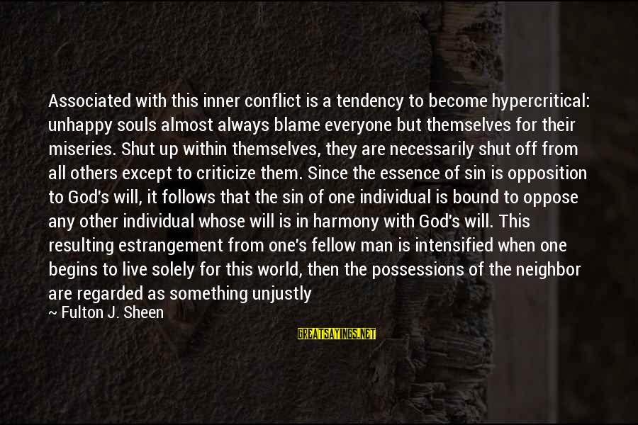 Harmony With God Sayings By Fulton J. Sheen: Associated with this inner conflict is a tendency to become hypercritical: unhappy souls almost always