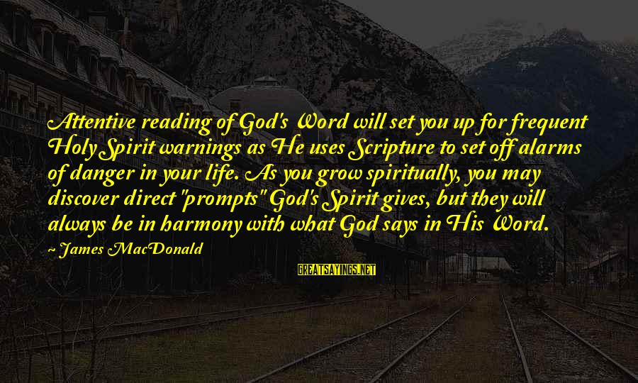 Harmony With God Sayings By James MacDonald: Attentive reading of God's Word will set you up for frequent Holy Spirit warnings as