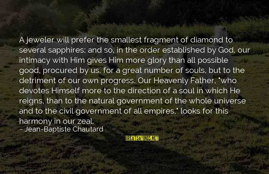 Harmony With God Sayings By Jean-Baptiste Chautard: A jeweler will prefer the smallest fragment of diamond to several sapphires; and so, in