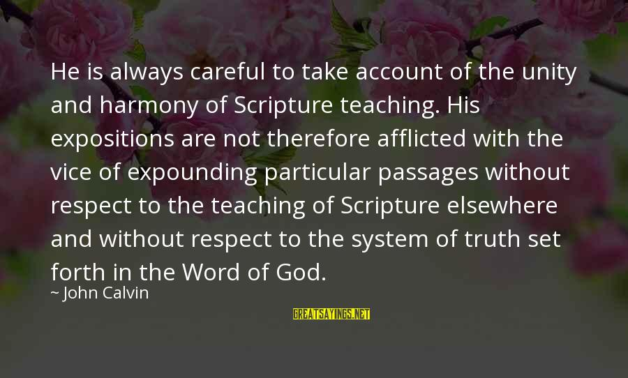 Harmony With God Sayings By John Calvin: He is always careful to take account of the unity and harmony of Scripture teaching.