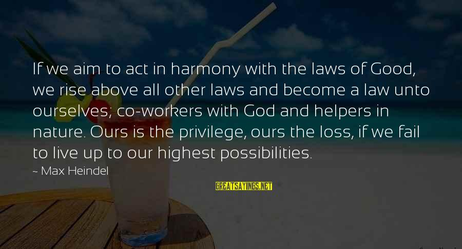 Harmony With God Sayings By Max Heindel: If we aim to act in harmony with the laws of Good, we rise above