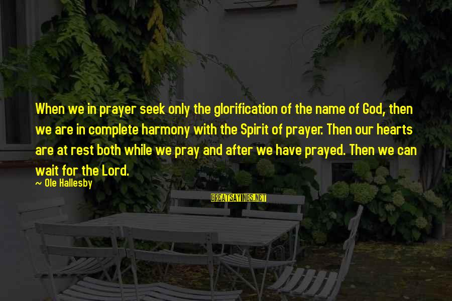 Harmony With God Sayings By Ole Hallesby: When we in prayer seek only the glorification of the name of God, then we