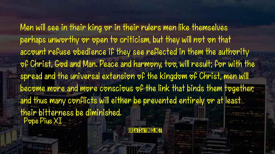 Harmony With God Sayings By Pope Pius XI: Men will see in their king or in their rulers men like themselves perhaps unworthy