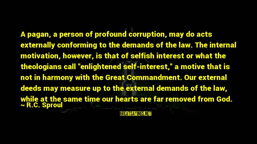Harmony With God Sayings By R.C. Sproul: A pagan, a person of profound corruption, may do acts externally conforming to the demands